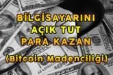 Bilgisayarını Açık Tut Para Kazan