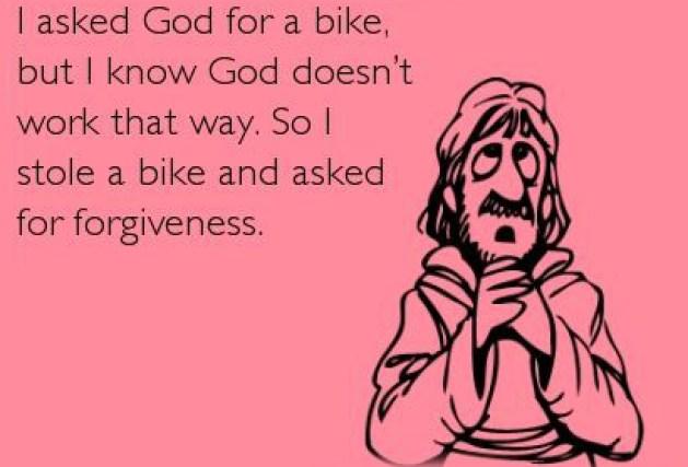I asked god for a bike