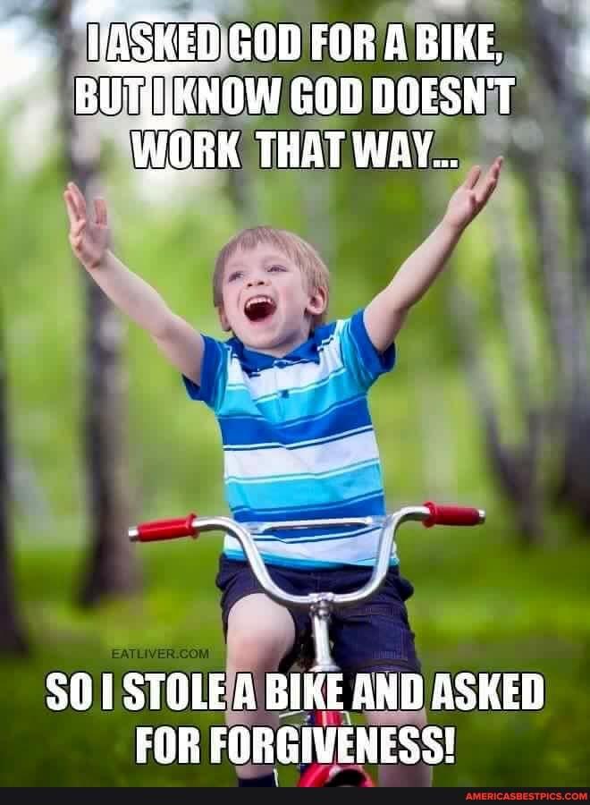 I-asked-God-for-a-bike....jpg