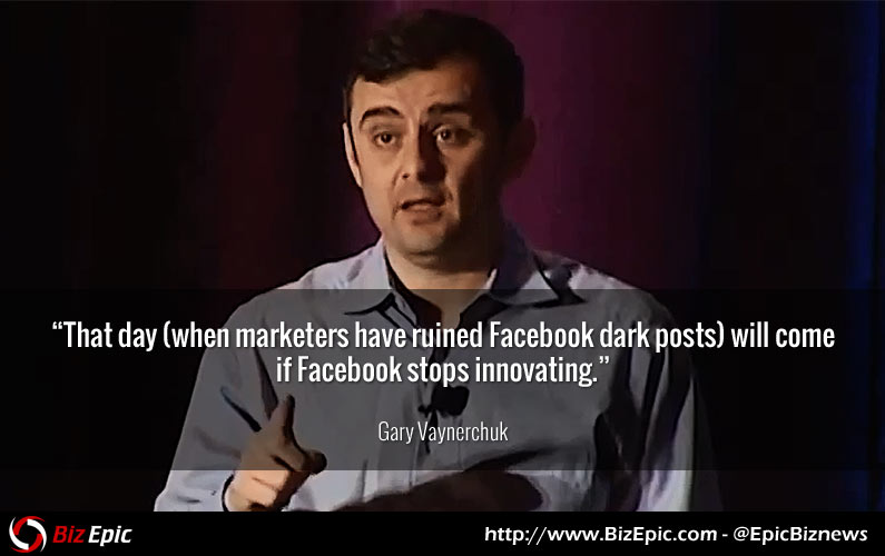 Gary Vaynerchuk: Facebook Dark Posts Will Continue to Grow in Numbers Until Marketers Ruin it