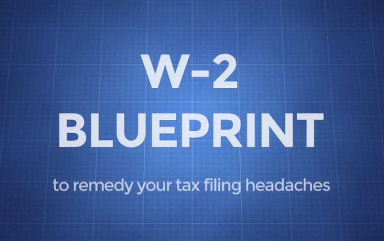 W-2 Blueprint to Remedy your Tax Filing Headaches