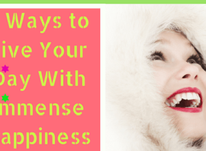 5 Ways to Live Your Day With Immense Happiness