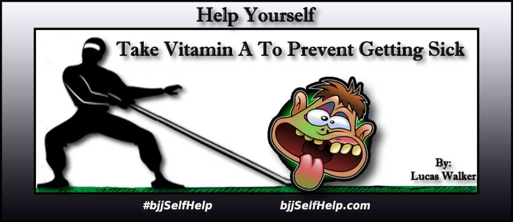 Vitamin A To Prevent Getting Sick - BJJ Self Help