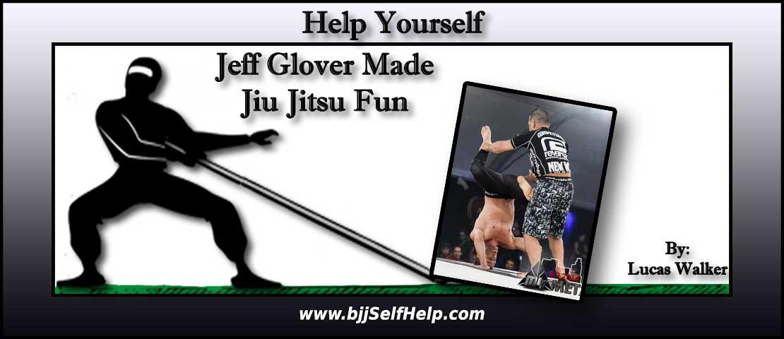 Jeff Glover Unknowingly Made My Jiu Jitsu Fun Again