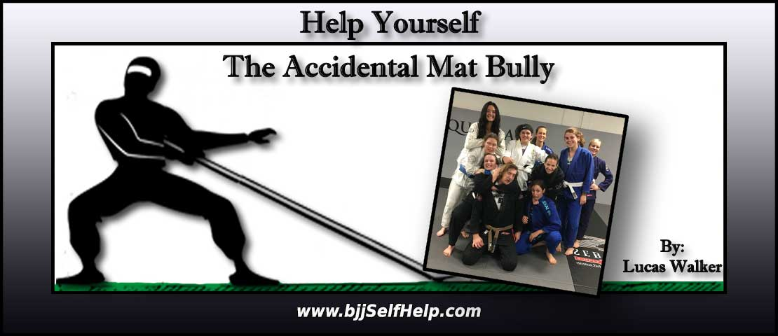 The Accidental Mat Bully In BJJ Class