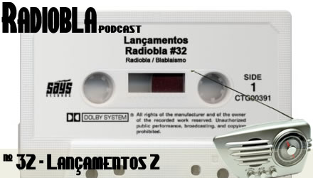 Radiobla #32 - Lancamentos II