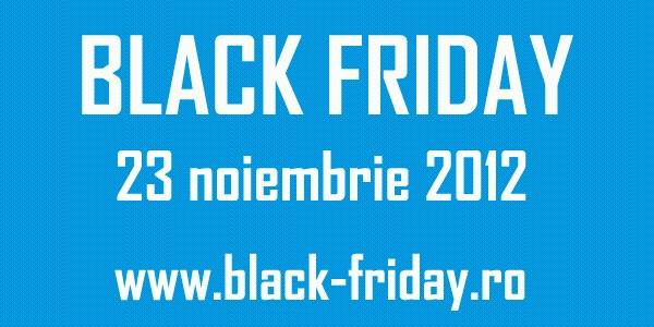 Black Friday Romania – 23 noiembrie 2012