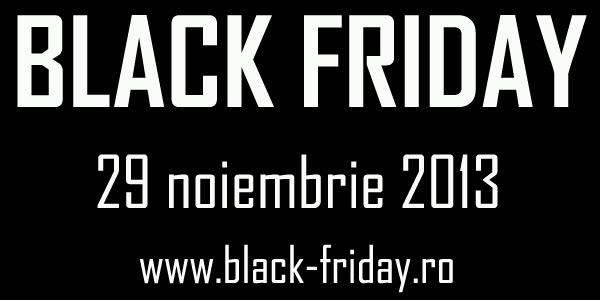 Black Friday 2013 – 29 noiembrie 2013