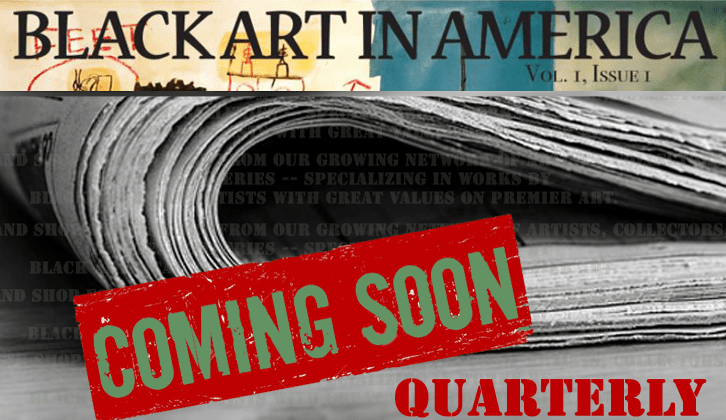 Coming in February Black Art In America Quarterly!