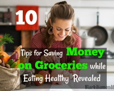 10 Tips for Saving Money on Groceries while Eating Healthy Revealed