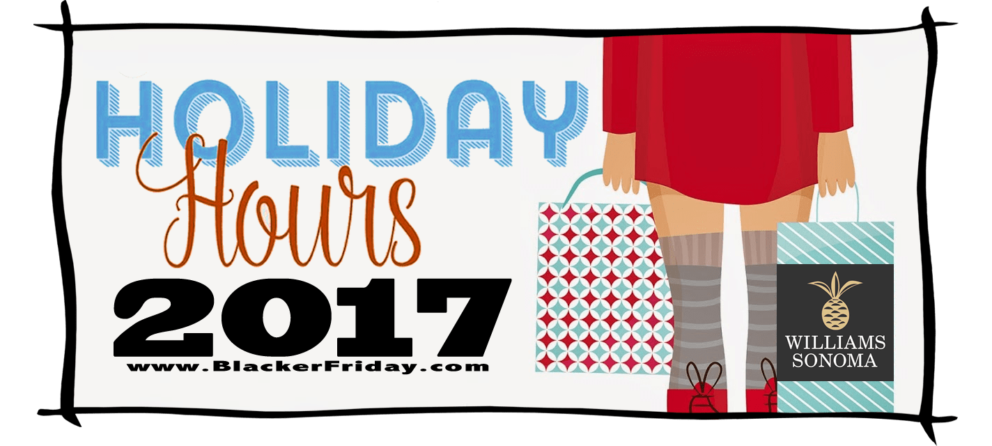 Williams Sonoma Black Friday Store Hours 2017