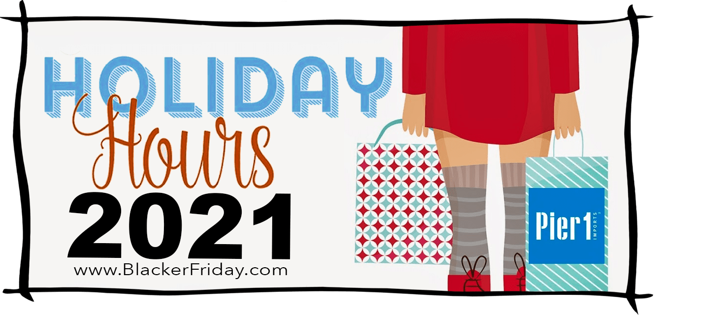 Pier 1 Imports Black Friday Store Hours 2021