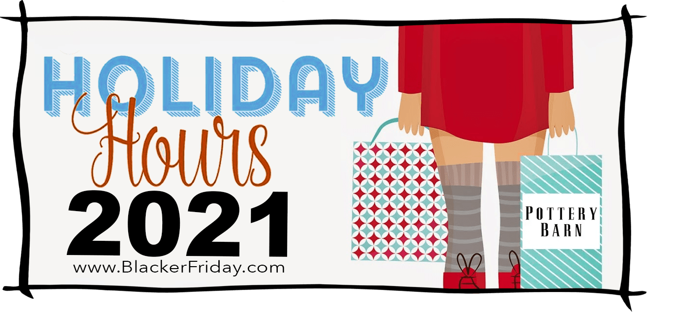 Pottery Barn Black Friday Store Hours 2021