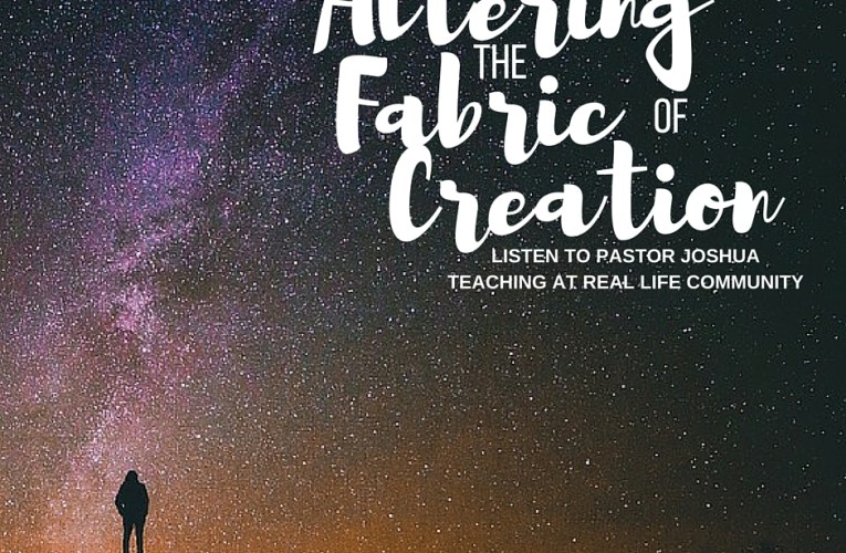 Altering the Fabric of Creation