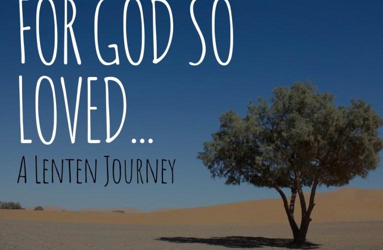 Lent 2019: For God So Loved….