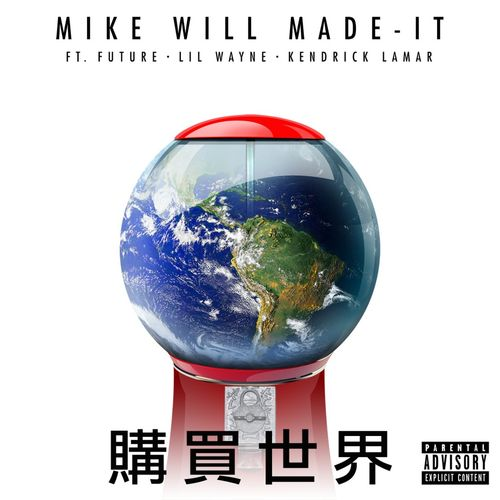 Mike Will Made It ft. Lil Wayne, Future & Kendrick Lamar - Buy The World