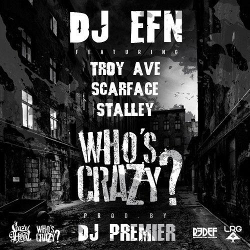 DJ EFN Feat. Troy Ave, Scarface, Stalley & DJ Premier - Who's Crazy? (Prod. by DJ Premier)