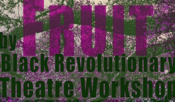 Black Revolutionary Theatre Workshop | BRTW presents FRUIT| 2017