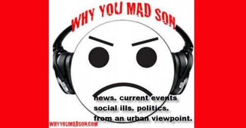 Why You Mad Son