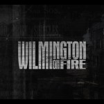 Finally The Anticipated Documentary Wilmington On Fire Is On It's Way!