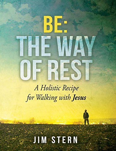 Be: The Way of Rest: A Holistic Recipe for Walking with Jesus