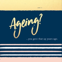 Greetings card - Ageing? You gave that up years ago