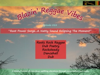 Blazin' Reggae Vibes - Ep. 028 - Root Power Surge...A Natty Sound Eclipsing the Moment