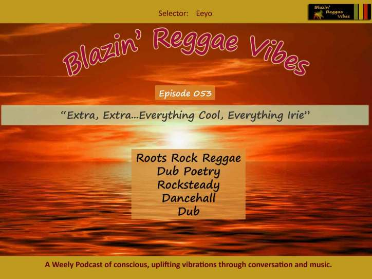 Blazin' Reggae Vibes - Ep. 053 - Extra, Extra...Everything Cool, Everything Irie Podcast Poster
