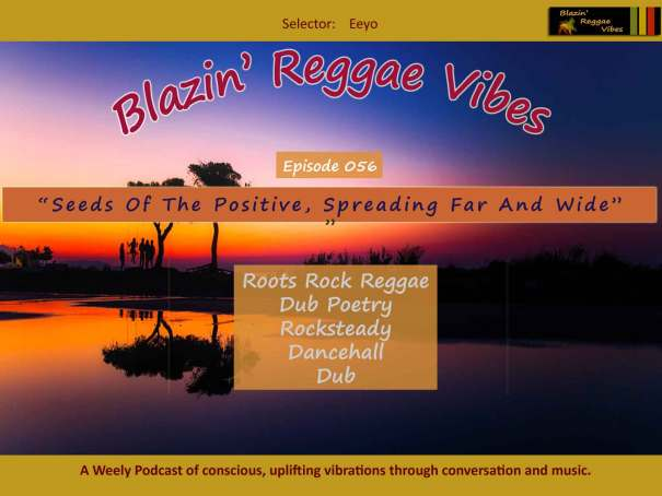Blazin' Reggae Vibes - Ep. 056 - Seeds Of The Positive, Spreading Far And Wide Poster