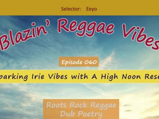 Blazin' Reggae Vibes - Ep. 060 - Sparking Irie Vibes with A High Noon Reset