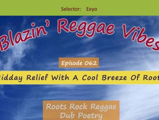 Blazin' Reggae Vibes - Ep. 062 - Midday Relief With A Cool Breeze Of Roots