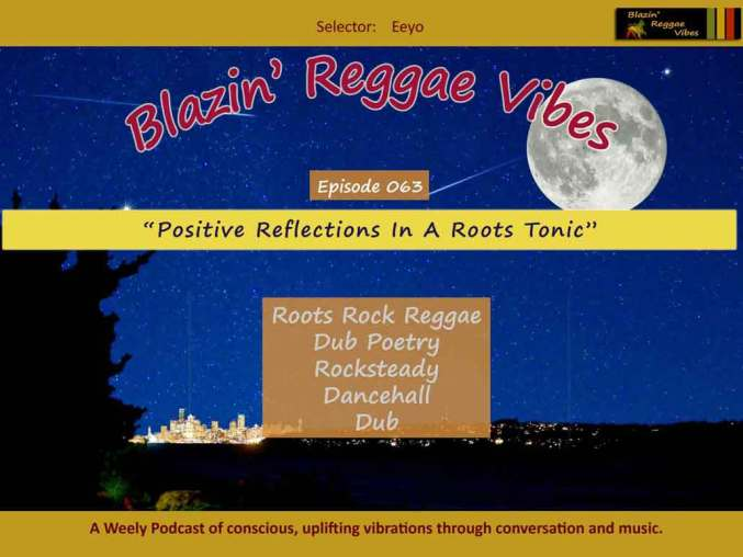 Blazin' Reggae Vibes - Ep. 063 - Positive Reflections In A Roots Tonic