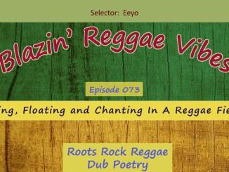 Blazin' Reggae Vibes - Ep. 073 - Rising, Floating and Chanting In A Reggae Fiesta