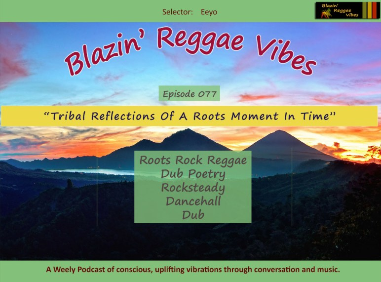 "Blazin' Reggae Vibes Episode 077 ""Tribal Reflections Of A Roots Moment In Time"""