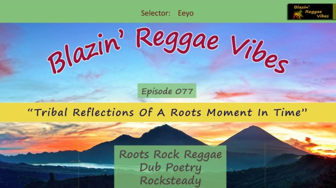 Blazin' Reggae Vibes - Ep. 077 - Tribal Reflections Of A Roots Moment In Time