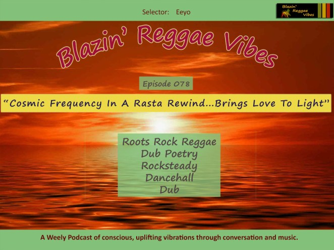Blazin' Reggae Vibes - Ep. 078 - Cosmic Frequency In A Rasta Rewind...Brings Love To Light