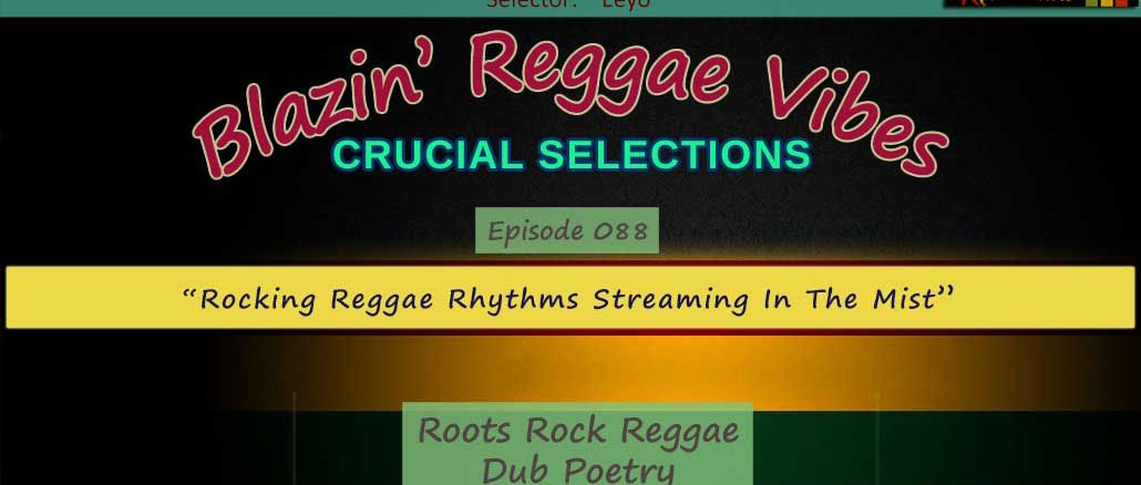 Blazin' Reggae Vibes - Ep. 088 - Rocking Reggae Rhythms Streaming In The Mist