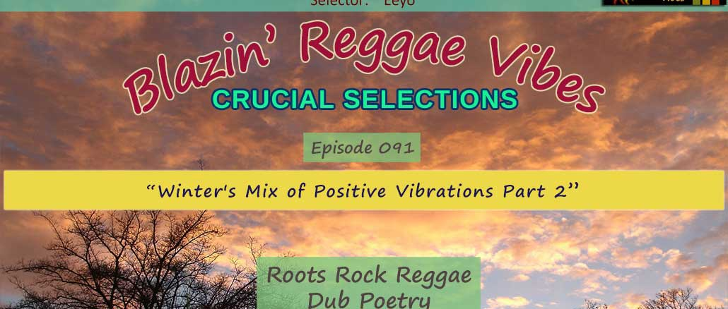 Blazin' Reggae Vibes - Ep. 091 - Winter's Mix of Positive Vibrations Part 2