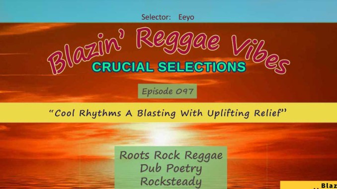 Blazin' Reggae Vibes - Ep. 097 - Cool Rhythms A Blasting With Uplifting Relief