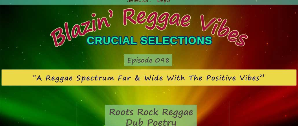 Blazin' Reggae Vibes - Ep. 098 - A Reggae Spectrum Far & Wide With The Positive Vibes