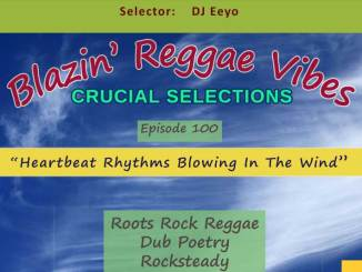 Blazin' Reggae Vibes - Ep. 100 - Heartbeat Rhythms Blowing In The Wind