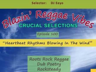 Blazin' Reggae Vibes - Ep. 100 - Heartbeat Rhythms Blowing In The Wind