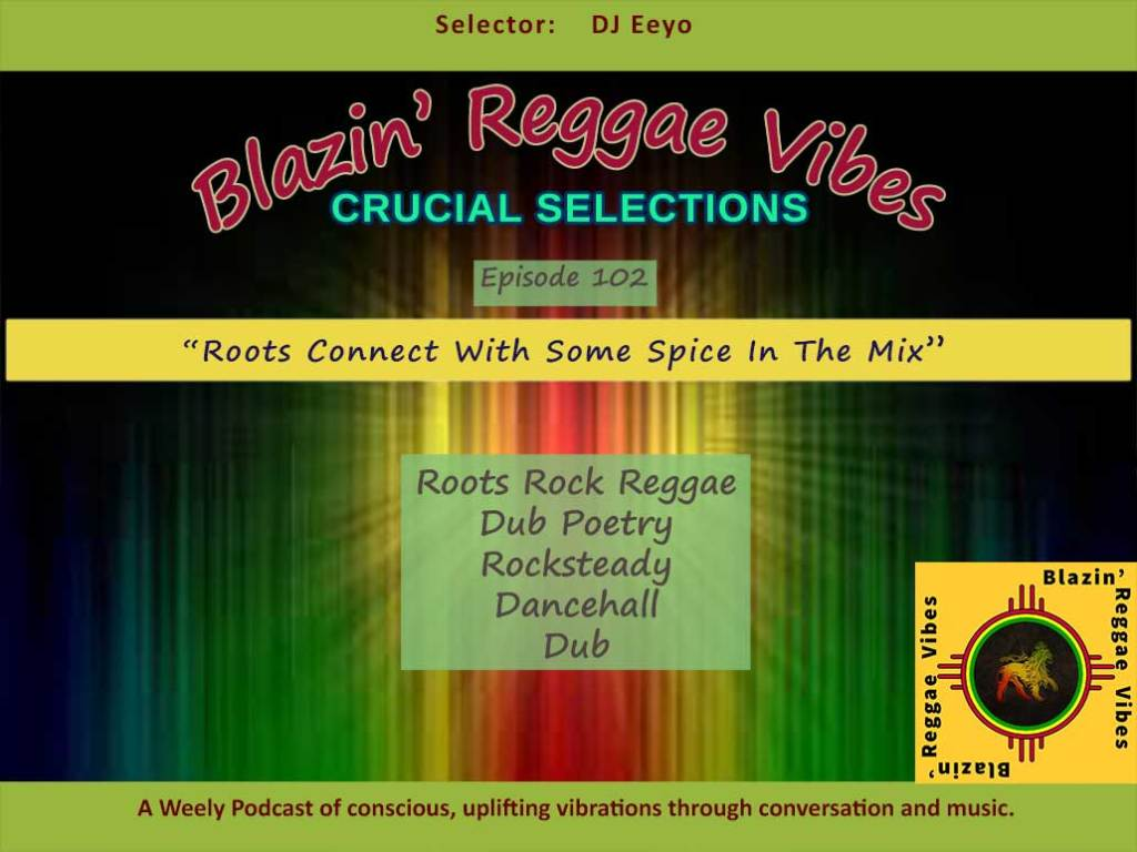 Blazin' Reggae Vibes - Ep. 102 - Roots Connect With Some Spice In The Mix