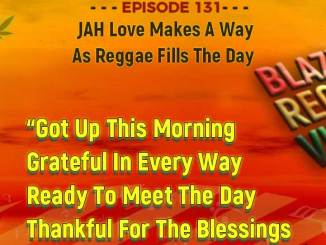 Blazin' Reggae Vibes - Ep. 131 - JAH Love Makes A Way As Reggae Fills The Day