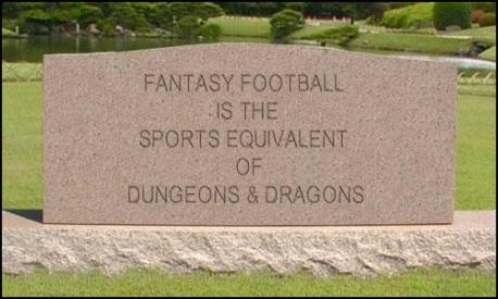 Fantasy football is the sports equivalent of Dungeons and Dragons.