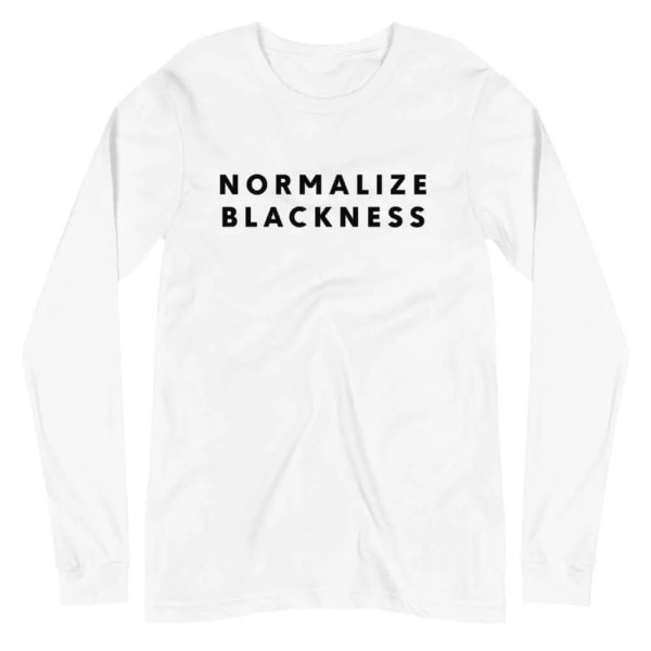 Normalize Blackness Long Sleeve Tee - White
