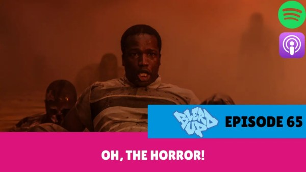 BlerdUp 65 - Oh, The Horror!