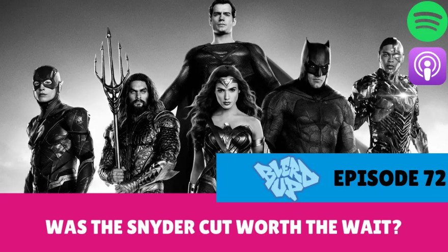 Was The Snyder Cut Worth The Wait? BlerdUp 72