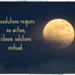 Solutions, Not New Year's Resolutions