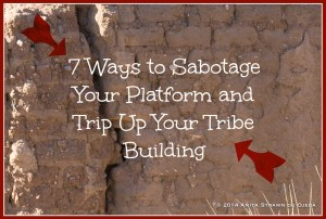 7 Ways to Sabotage Your Platform and Trip Up Your Tribe Building